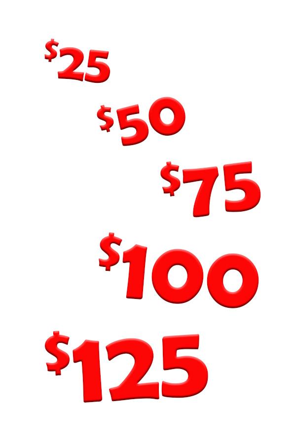 $25, $50, $75, etc...